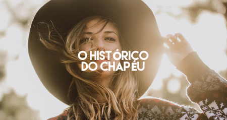 O histórico do chapéu - The Hatter Chapelaria